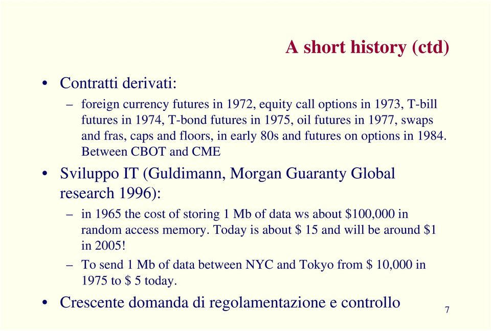 Between CBOT and CME Sviluppo IT (Guldimann, Morgan Guaranty Global research 1996): in 1965 the cost of storing 1 Mb of data ws about $100,000 in