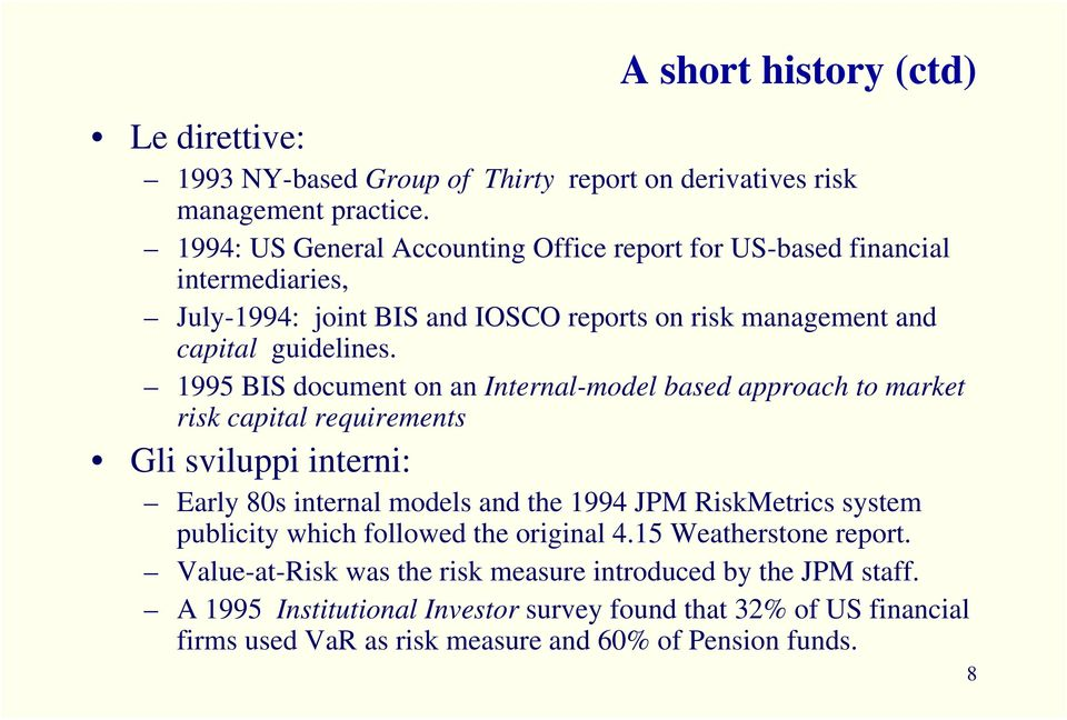 1995 BIS document on an Internal-model based approach to market risk capital requirements Gli sviluppi interni: Early 80s internal models and the 1994 JPM RiskMetrics system