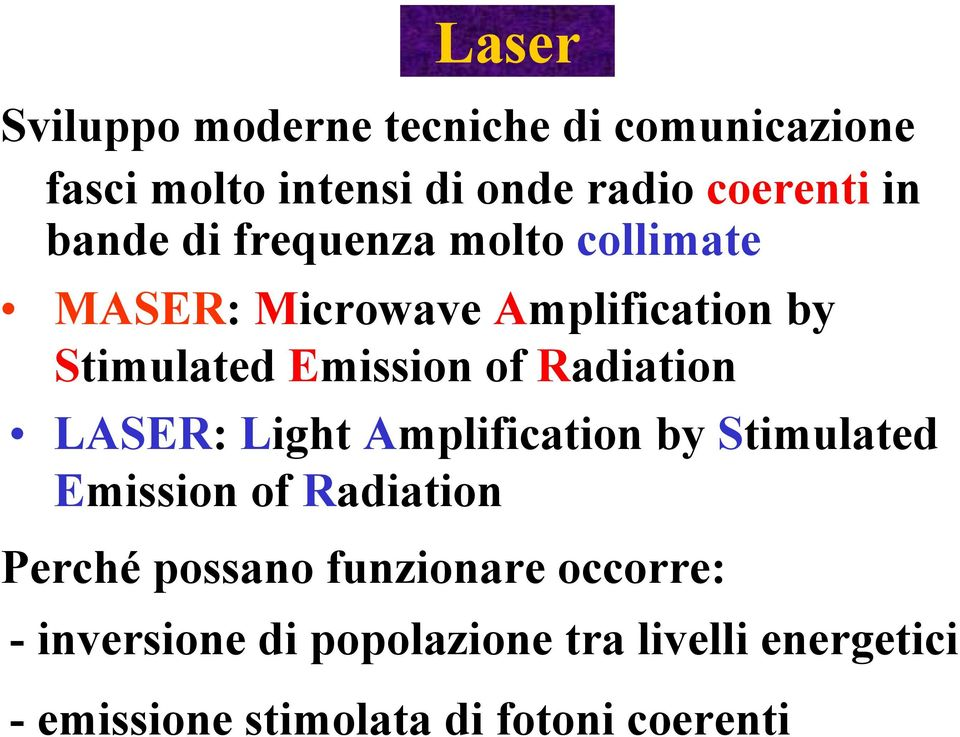 Radiation LASER: Light Amplification by Stimulated Emission of Radiation Perché possano