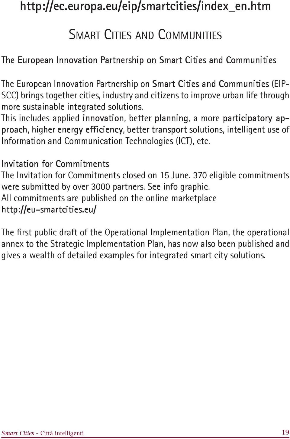 cities, industry and citizens to improve urban life through more sustainable integrated solutions.