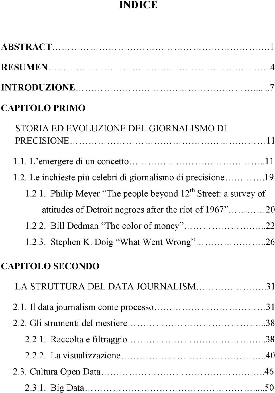 1.2.1. Philip Meyer The people beyond 12 th Street: a survey of attitudes of Detroit negroes after the riot of 1967 20 1.2.2. Bill Dedman The color of money...22 1.2.3.