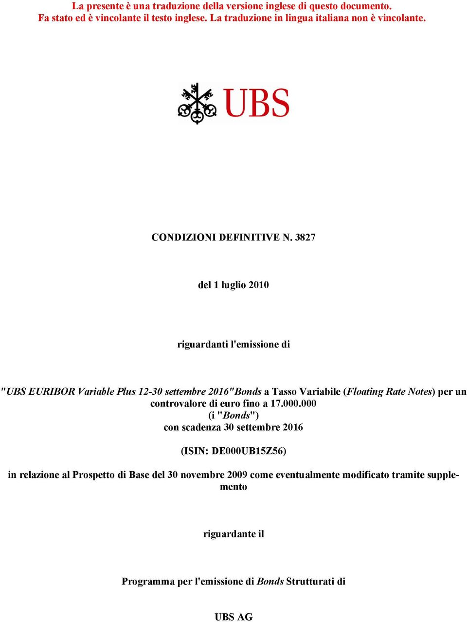 "3827 del 1 luglio 2010 riguardanti l'emissione di ""UBS EURIBOR Variable Plus 12-30 settembre 2016""Bonds a Tasso Variabile (Floating Rate Notes) per un"