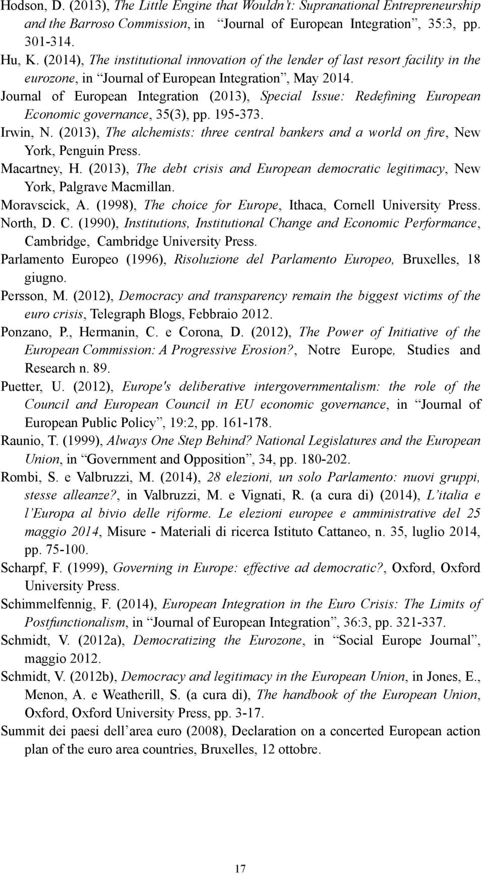 Journal of European Integration (2013), Special Issue: Redefining European Economic governance, 35(3), pp. 195-373. Irwin, N.