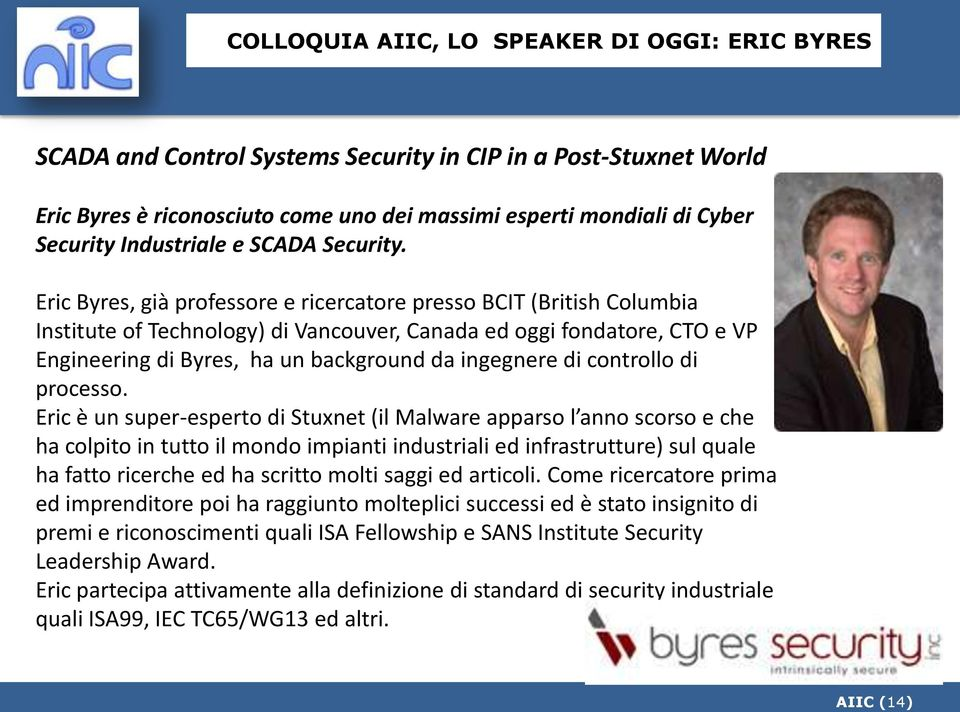 Eric Byres, già professore e ricercatore presso BCIT (British Columbia Institute of Technology) di Vancouver, Canada ed oggi fondatore, CTO e VP Engineering di Byres, ha un background da ingegnere di