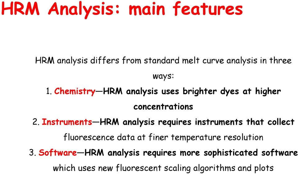 Instruments HRM analysis requires instruments that collect fluorescence data at finer temperature