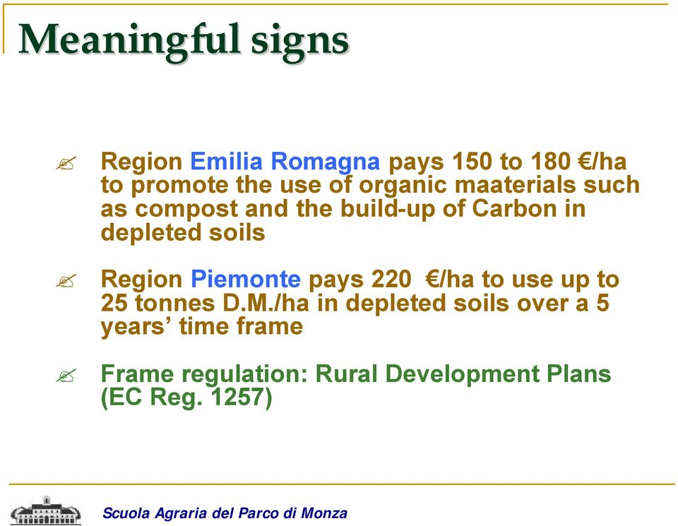 Region Piemonte pays 220 /ha to use up to 25 tonnes D.M.