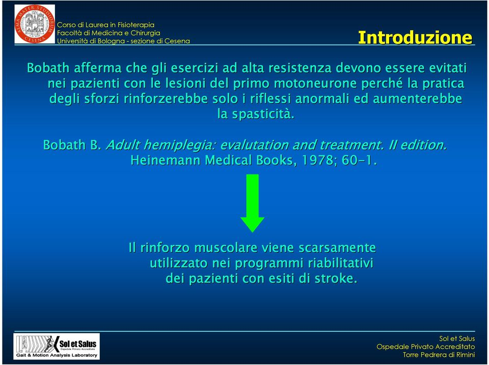 aumenterebbe la spasticità. Bobath B. Adult hemiplegia: evalutation and treatment. II edition.