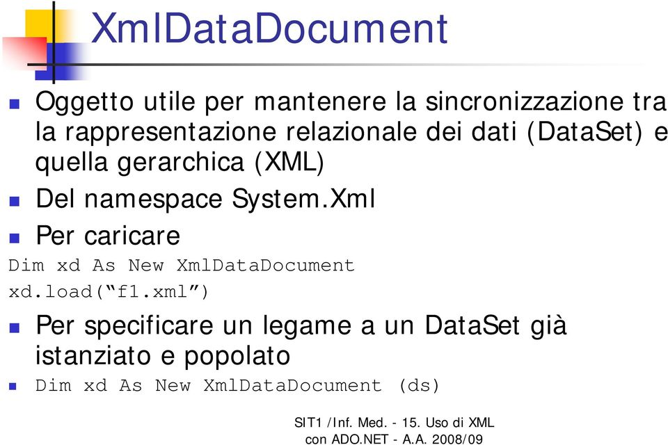 namespace System.Xml Per caricare Dim xd As New XmlDataDocument xd.load( f1.