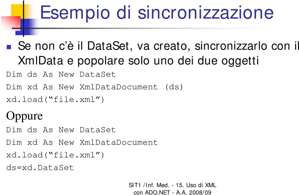 As New DataSet Dim xd As New XmlDataDocument (ds) xd.load( file.