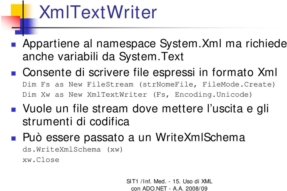 FileMode.Create) Dim Xw as New XmlTextWriter (Fs, Encoding.