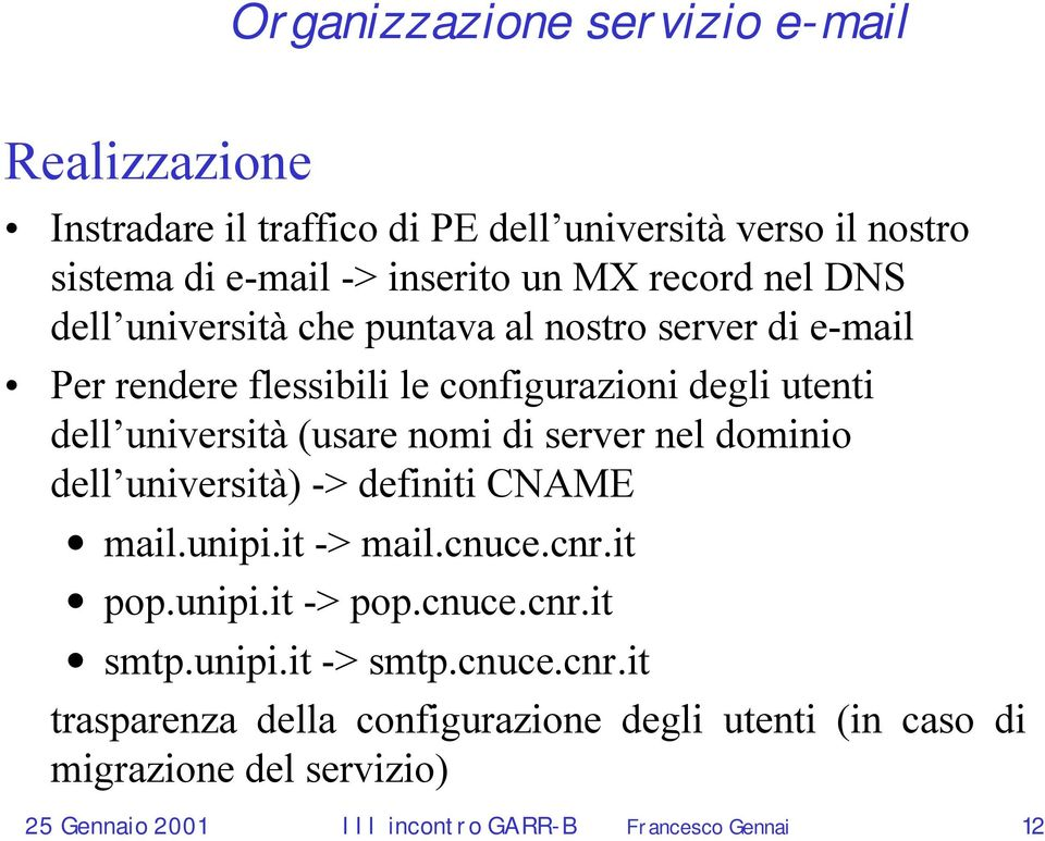 server nel dominio dell università) -> definiti CNAME mail.unipi.it -> mail.cnuce.cnr.it pop.unipi.it -> pop.cnuce.cnr.it smtp.unipi.it -> smtp.