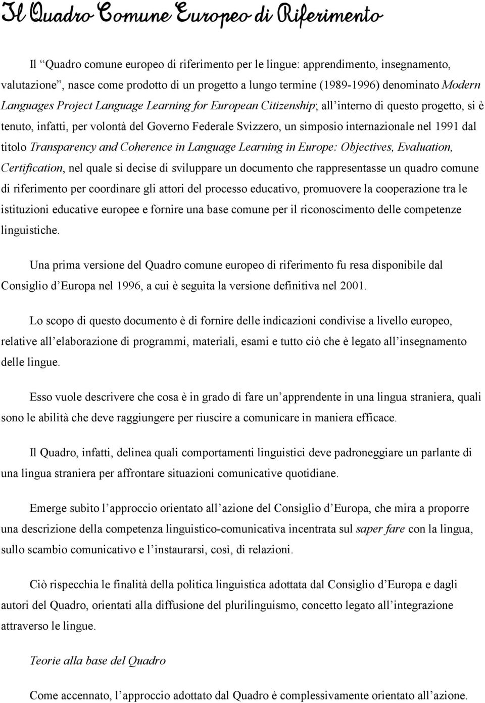 internazionale nel 1991 dal titolo Transparency and Coherence in Language Learning in Europe: Objectives, Evaluation, Certification, nel quale si decise di sviluppare un documento che rappresentasse