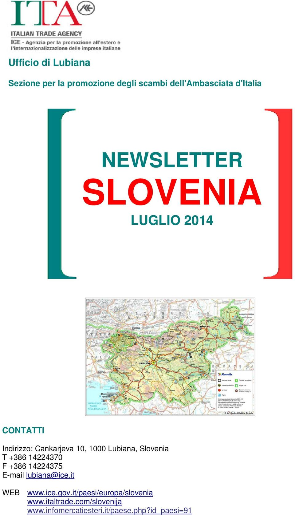 Slovenia T +386 14224370 F +386 14224375 E-mail lubiana@ice.it WEB www.ice.gov.