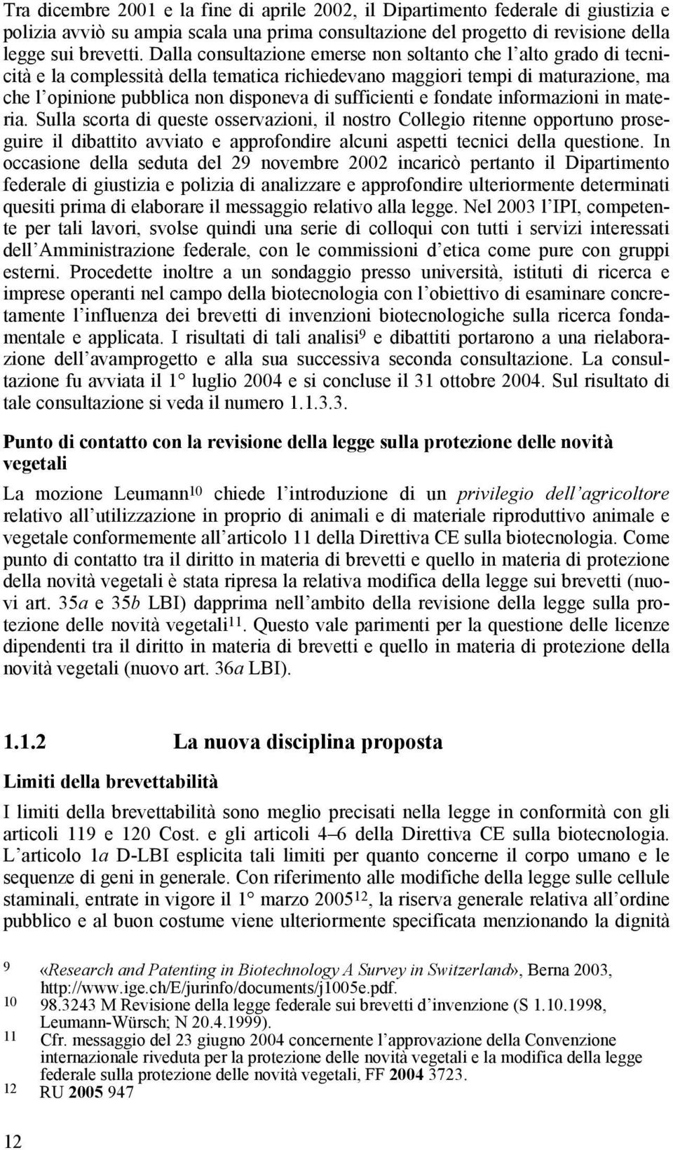 sufficienti e fondate informazioni in materia.