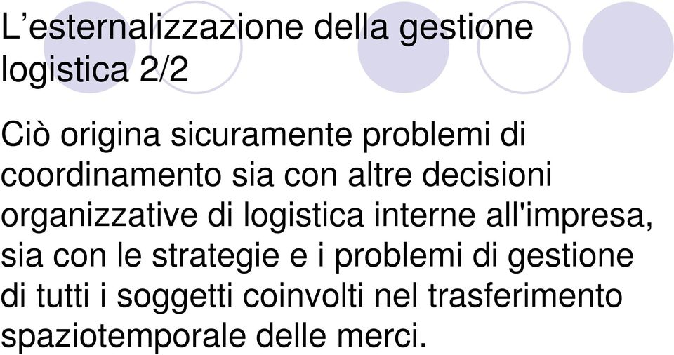 logistica interne all'impresa, sia con le strategie e i problemi di