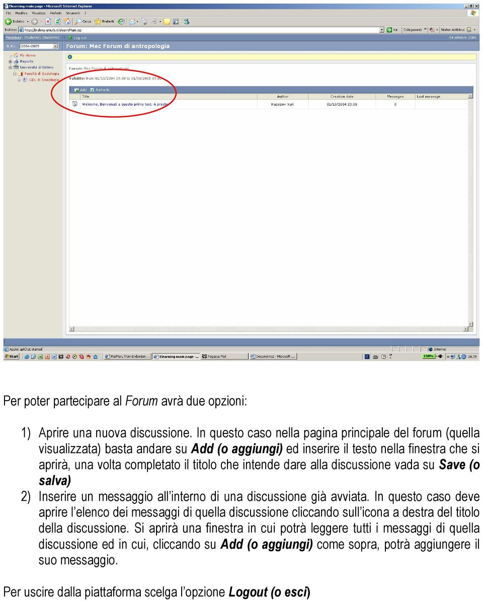 intende dare alla discussione vada su Save (o salva) 2) Inserire un messaggio all interno di una discussione già avviata.