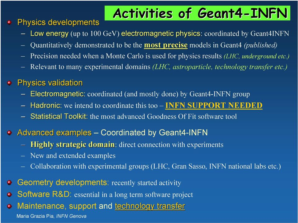 ) Physics validation Electromagnetic: coordinated (and mostly done) by Geant4-INFN group Hadronic: we intend to coordinate this too INFN SUPPORT NEEDED Statistical Toolkit: the most advanced Goodness