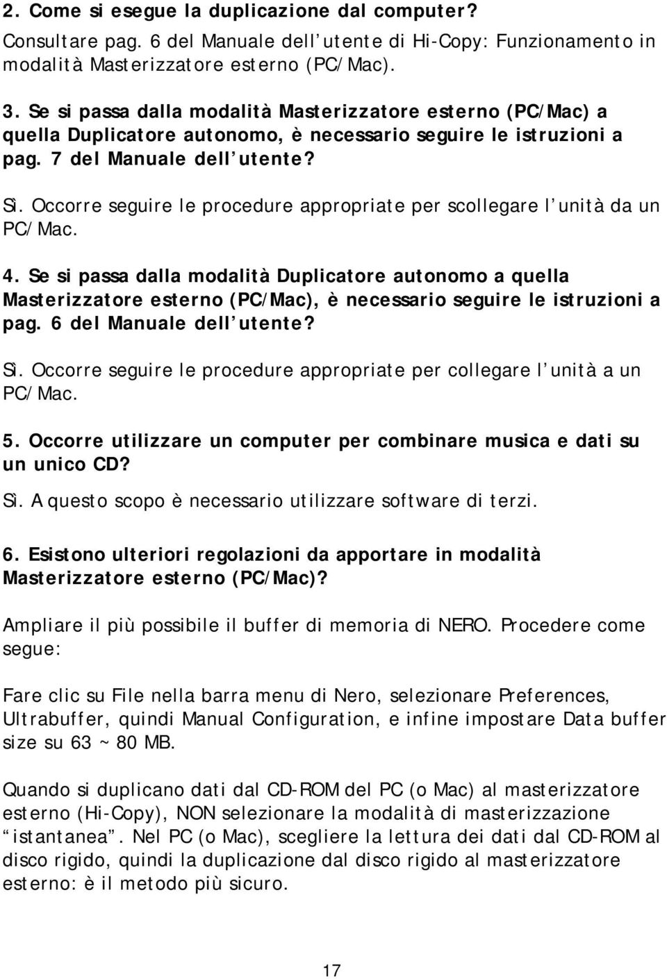 Occorre seguire le procedure appropriate per scollegare l unità da un PC/Mac. 4.