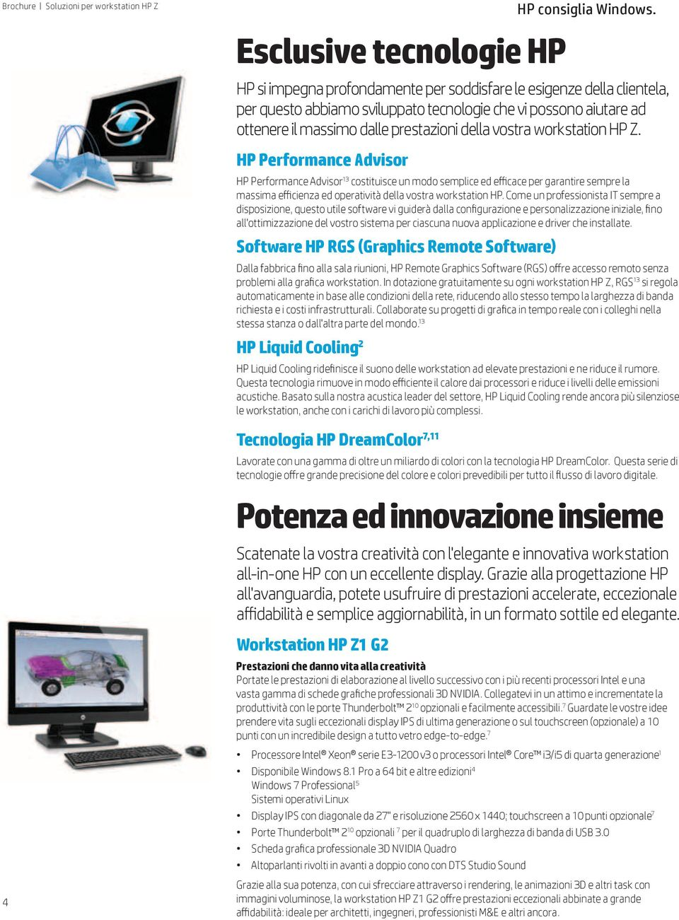 HP Performance Advisor HP Performance Advisor 13 costituisce un modo semplice ed efficace per garantire sempre la massima efficienza ed operatività della vostra workstation HP.