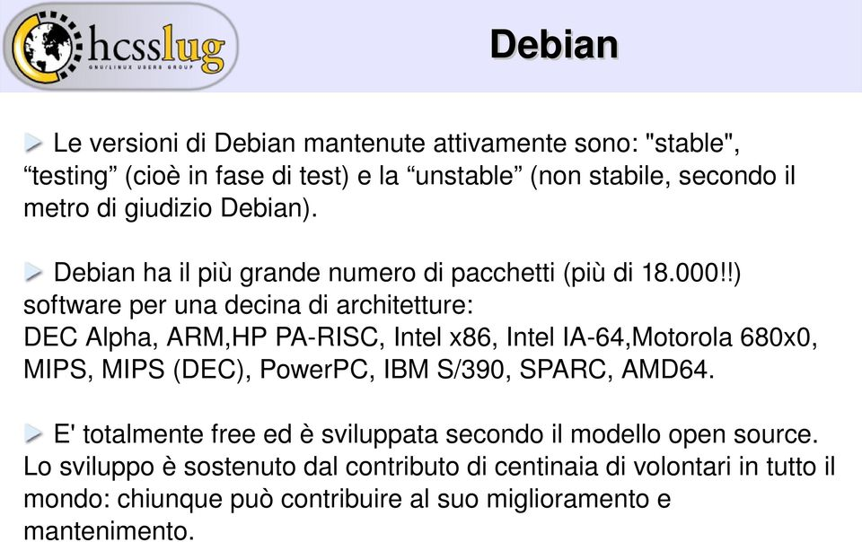 !) software per una decina di architetture: DEC Alpha, ARM,HP PA RISC, Intel x86, Intel IA 64,Motorola 680x0, MIPS, MIPS (DEC), PowerPC, IBM S/390,