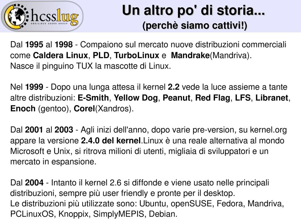 2 vede la luce assieme a tante altre distribuzioni: E Smith, Yellow Dog, Peanut, Red Flag, LFS, Libranet, Enoch (gentoo), Corel(Xandros).