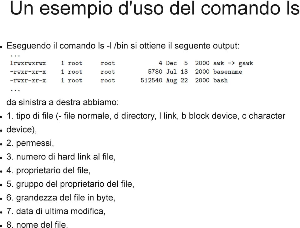 tipo di file (- file normale, d directory, l link, b block device, c character device), 2.