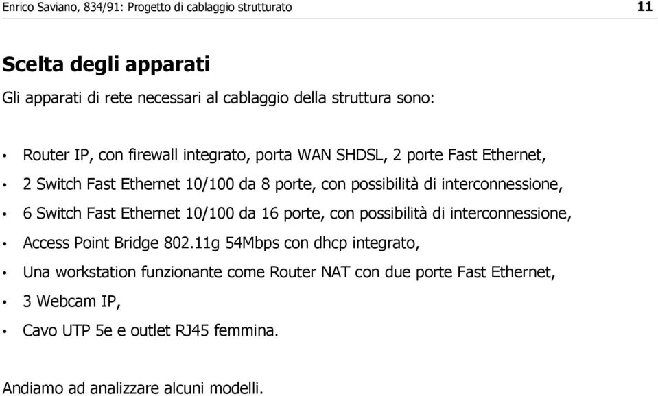 10/100 da 16 porte, con possibilità di interconnessione, Access Point Bridge 802.