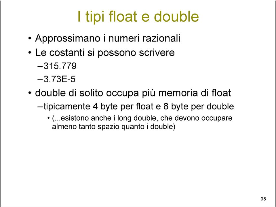 73E-5 double di solito occupa più memoria di float tipicamente 4 byte
