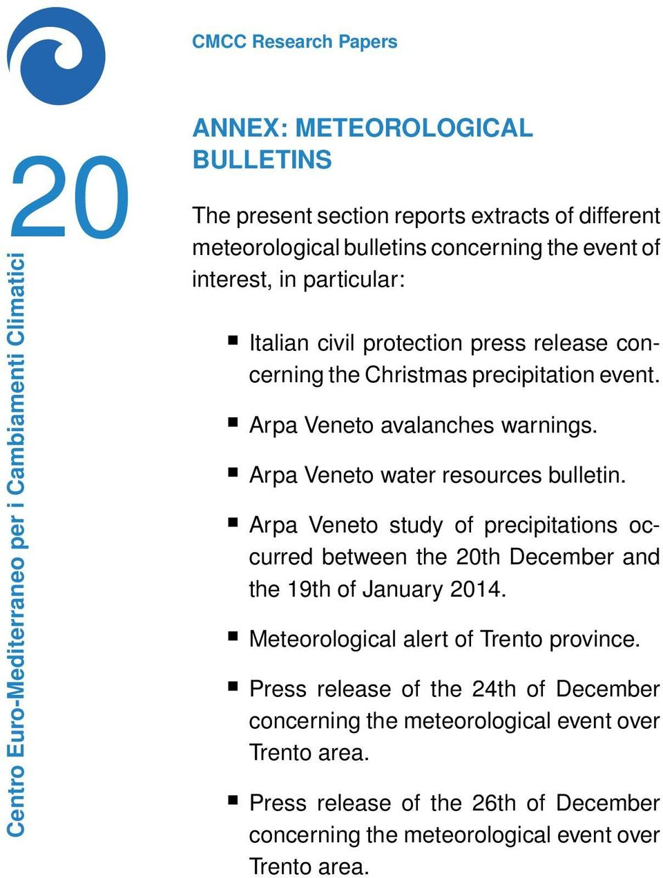 Arpa Veneto water resources bulletin. Arpa Veneto study of precipitations occurred between the 20th December and the 19th of January 2014.