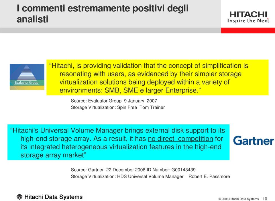 Source: Evaluator Group 9 January 2007 Storage Virtualization: Spin Free Tom Trainer Hitachi's Universal Volume Manager brings external disk support to its high-end storage array.