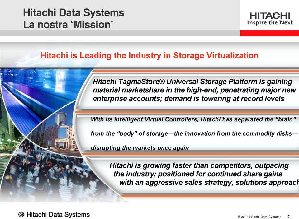 Virtual Controllers, Hitachi has separated the brain from the body of storage the innovation from the commodity disks disrupting the markets once