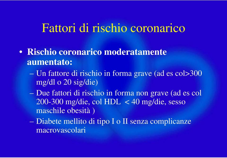 di rischio in forma non grave (ad es col 200-300 mg/die, col HDL < 40 mg/die,