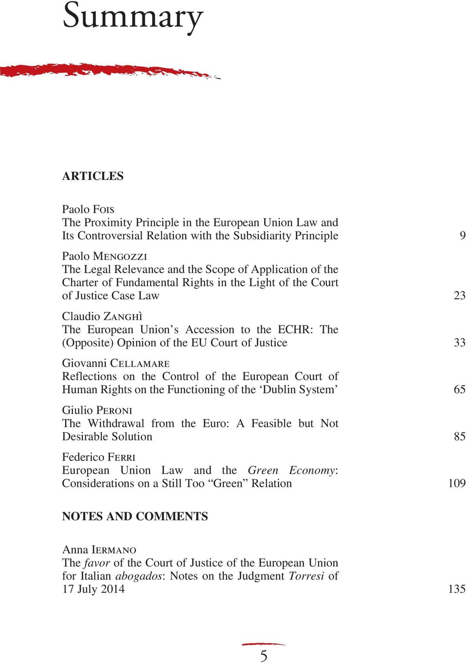 Justice 33 Giovanni Cellamare Reflections on the Control of the European Court of Human Rights on the Functioning of the Dublin System 65 Giulio Peroni The Withdrawal from the Euro: A Feasible but