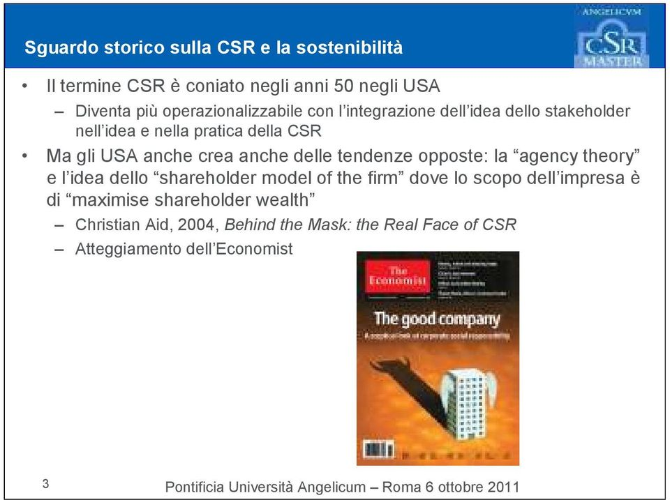 anche crea anche delle tendenze opposte: la agency theory e l idea dello shareholder model of the firm dove lo scopo