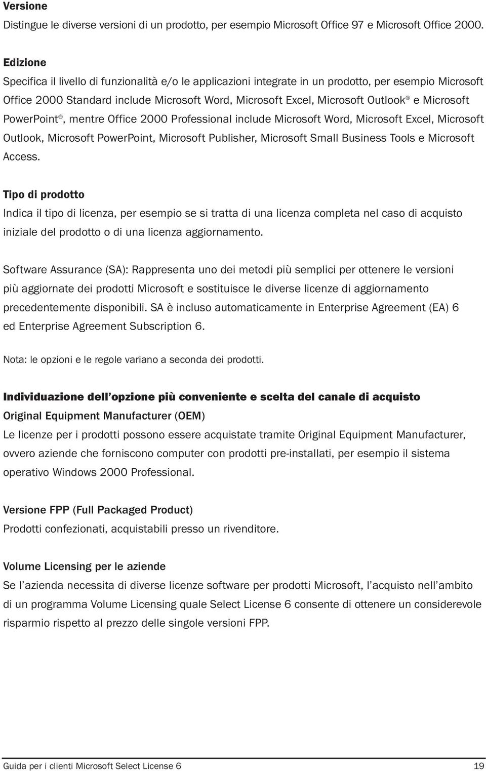 Microsoft PowerPoint, mentre Office 2000 Professional include Microsoft Word, Microsoft Excel, Microsoft Outlook, Microsoft PowerPoint, Microsoft Publisher, Microsoft Small Business Tools e Microsoft