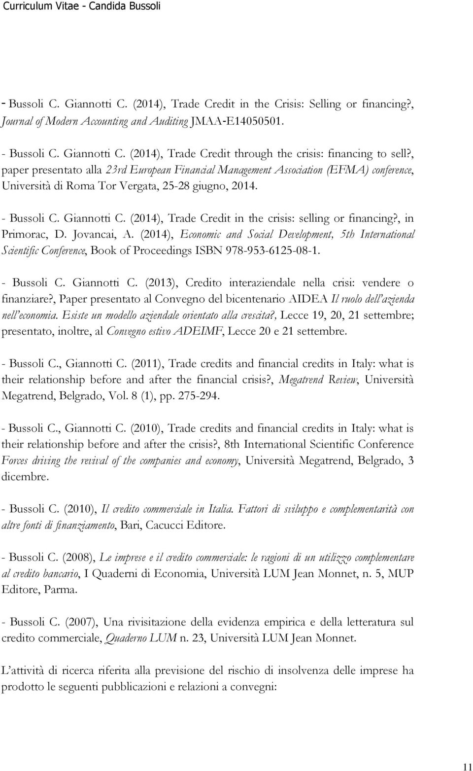 (2014), Trade Credit in the crisis: selling or financing?, in Primorac, D. Jovancai, A.