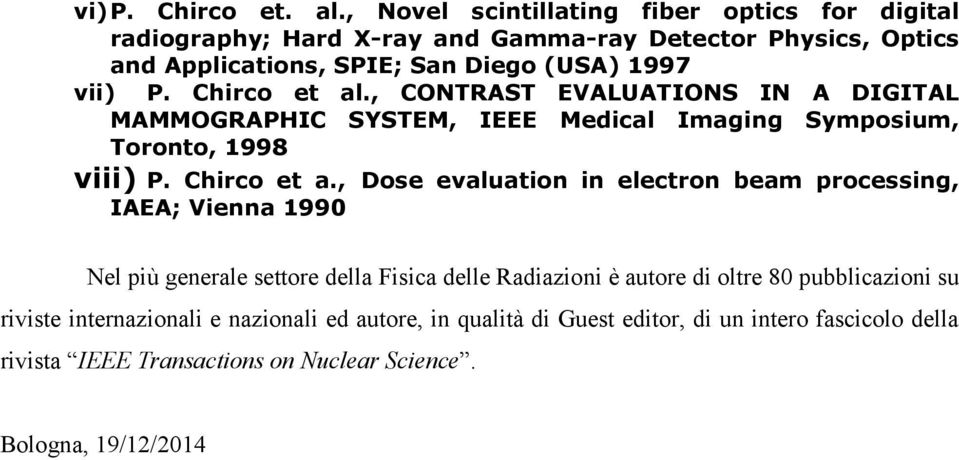 Chirco et al., CONTRAST EVALUATIONS IN A DIGITAL MAMMOGRAPHIC SYSTEM, IEEE Medical Imaging Symposium, Toronto, 1998 viii) P. Chirco et a.