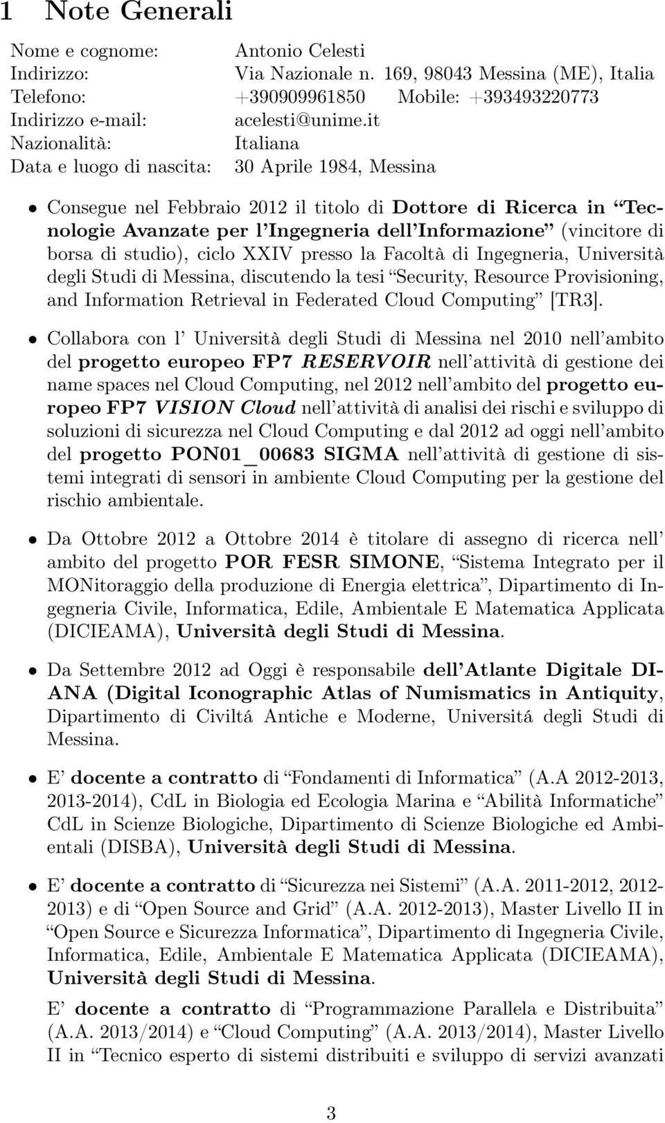 (vincitore di borsa di studio), ciclo XXIV presso la Facoltà di Ingegneria, Università degli Studi di Messina, discutendo la tesi Security, Resource Provisioning, and Information Retrieval in