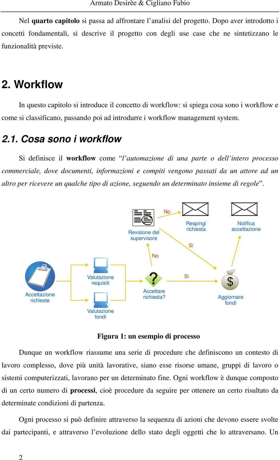 Workflow In questo capitolo si introduce il concetto di workflow: si spiega cosa sono i workflow e come si classificano, passando poi ad introdurre i workflow management system. 2.1.