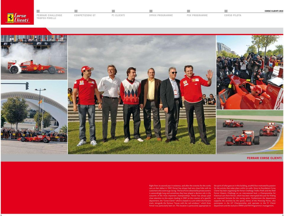 Ferrari has always paid close attention to this sector, leading in 2001 to the creation of a specific department, the Corse Clienti which is based in a unit within the Fiorano track, alongside the