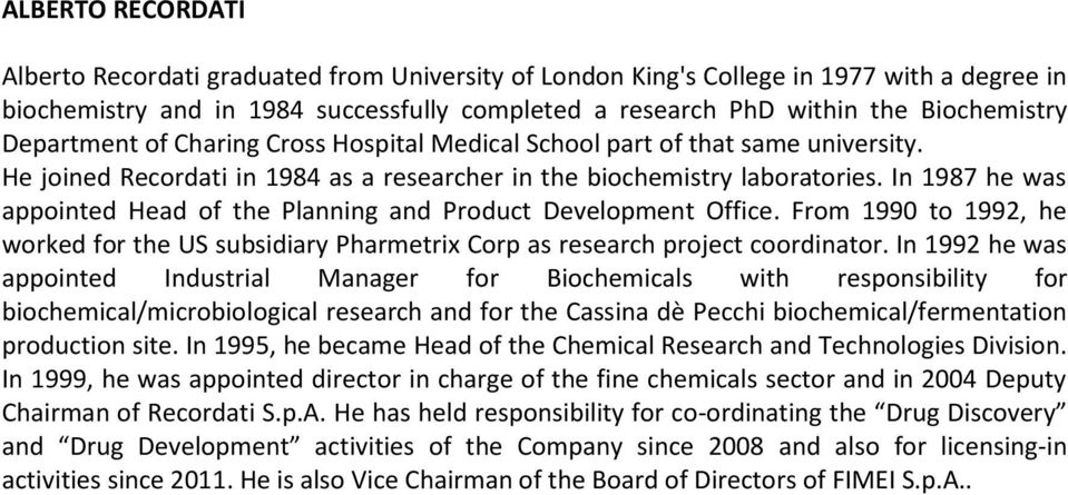 In 1987 he was appointed Head of the Planning and Product Development Office. From 1990 to 1992, he worked for the US subsidiary Pharmetrix Corp as research project coordinator.