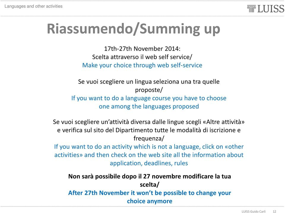 sul sito del Dipartimento tutte le modalità di iscrizione e frequenza/ If you want to do an activity which is not a language, click on «other activities» and then check on the web site all the