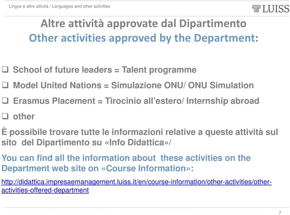 informazioni relative a queste attività sul sito del Dipartimento su «Info Didattica»/ You can find all the information about these activities on