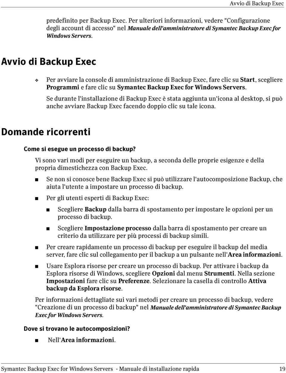 Avvio di Backup Exec Per avviare la console di amministrazione di Backup Exec, fare clic su Start, scegliere Programmi e fare clic su Symantec Backup Exec for Windows Servers.
