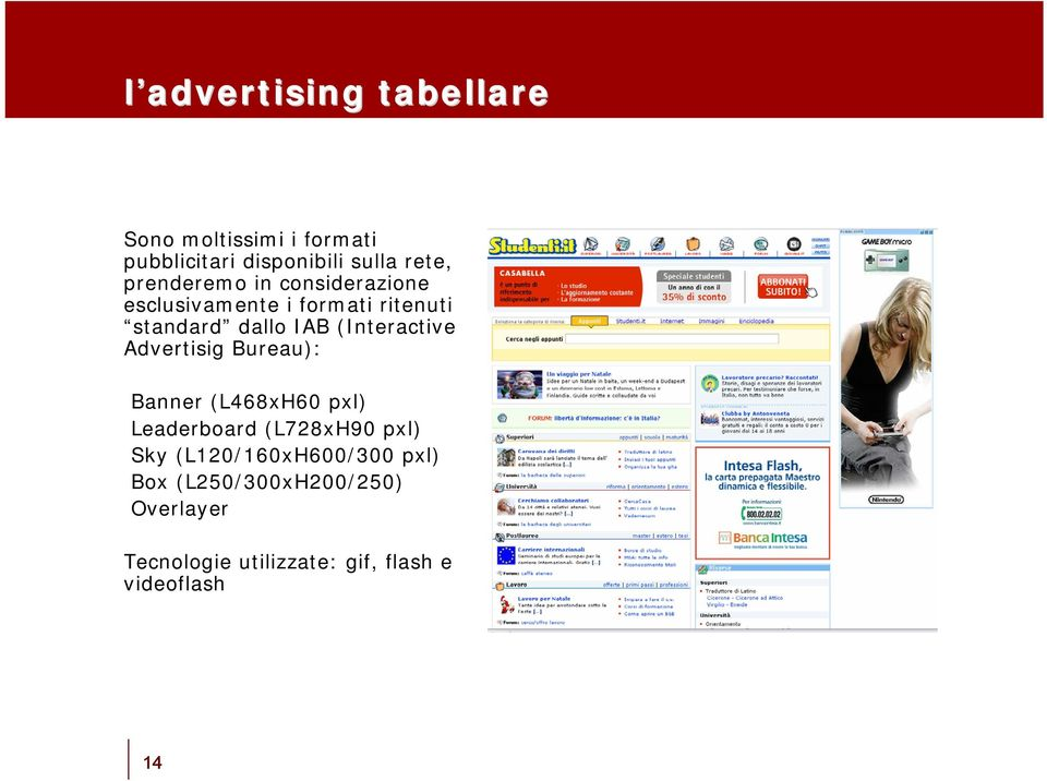 (Interactive Advertisig Bureau): Banner (L468xH60 pxl) Leaderboard (L728xH90 pxl) Sky