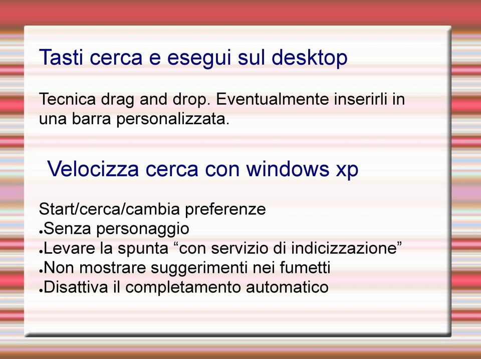 Velocizza cerca con windows xp Start/cerca/cambia preferenze Senza