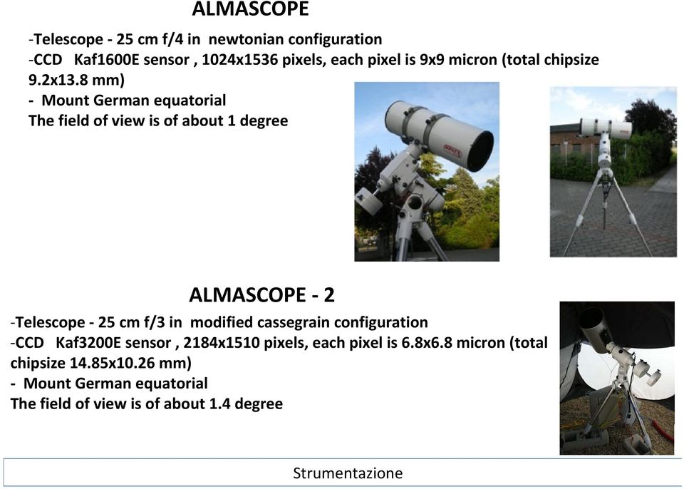 8 mm) Mount German equatorial The field of view is of about 1 degree ALMASCOPE 2 Telescope 25 cm f/3 in modified