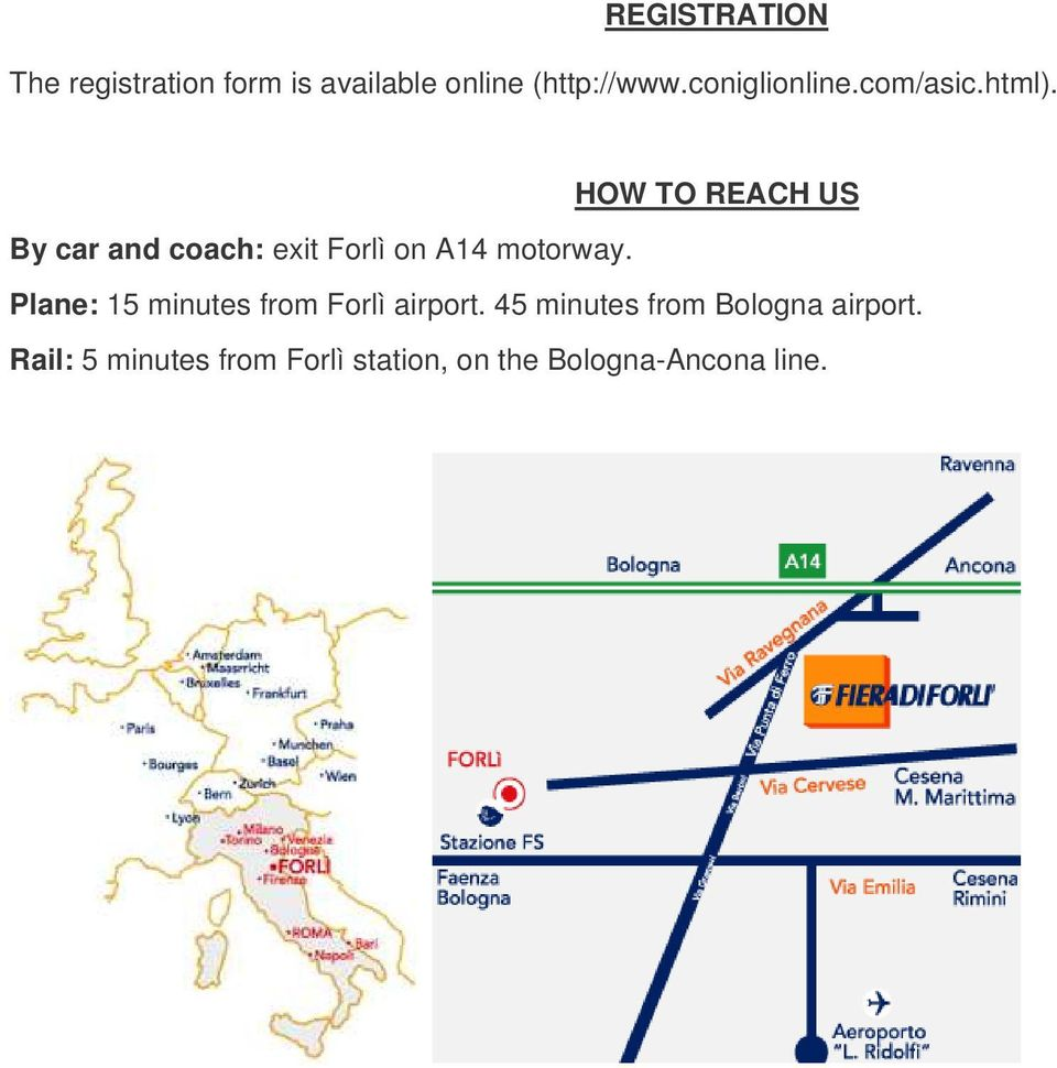 HOW TO REACH US By car and coach: exit Forlì on A14 motorway.
