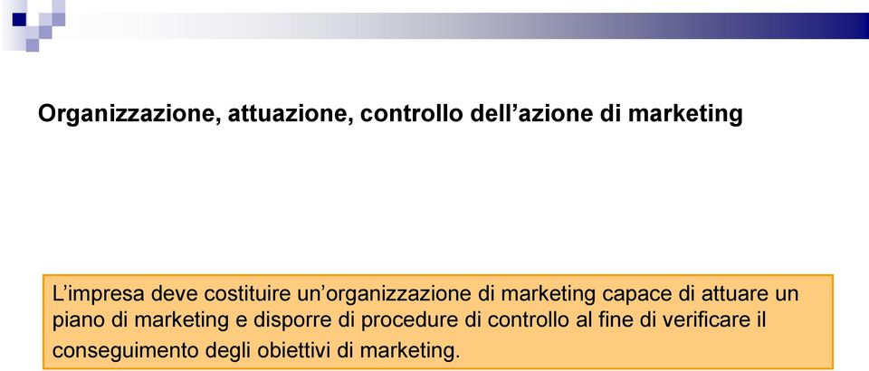 attuare un piano di marketing e disporre di procedure di controllo