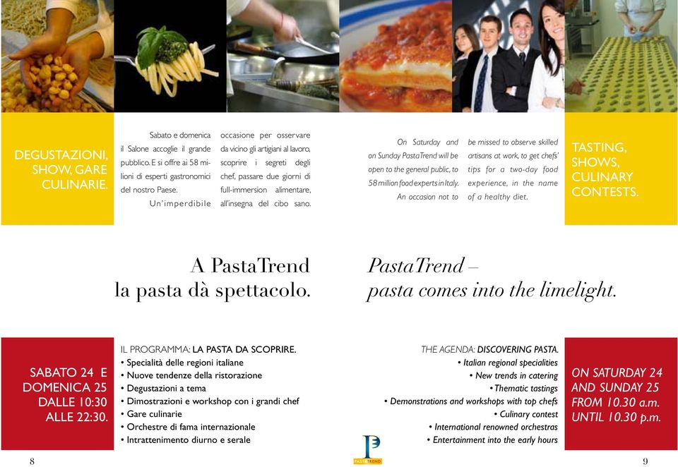 On Saturday and on Sunday PastaTrend will be open to the general public, to 58 million food experts in Italy.